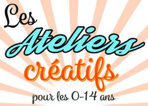 Nos ateliers créatifs pour les enfants de 0 à 14 ans > reprise dès septembre 2020!